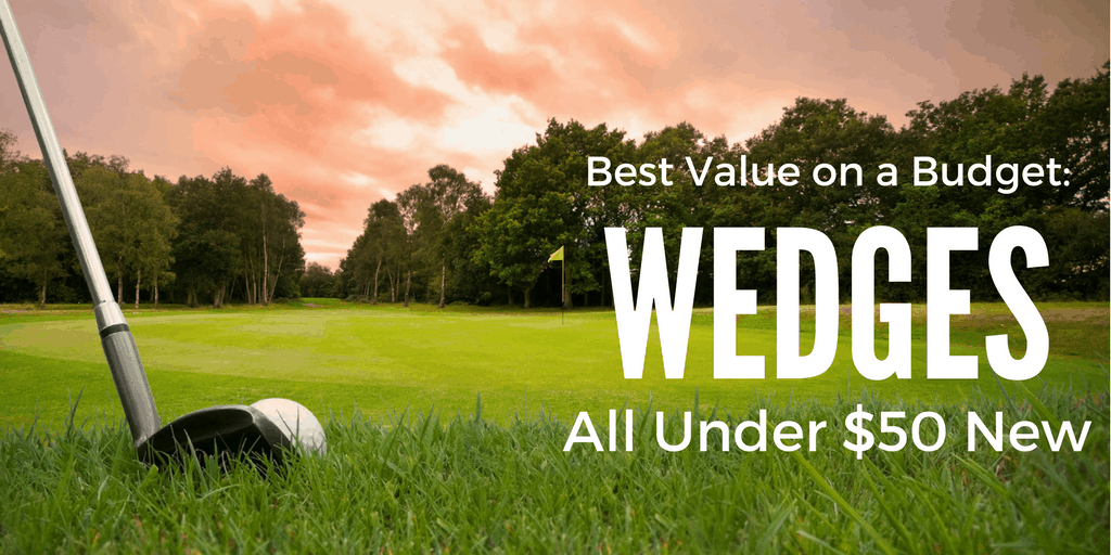 best wedges on a budget value golf