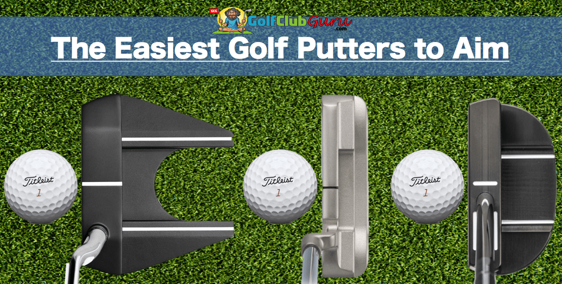 Easiest Golf Putters for Alignment