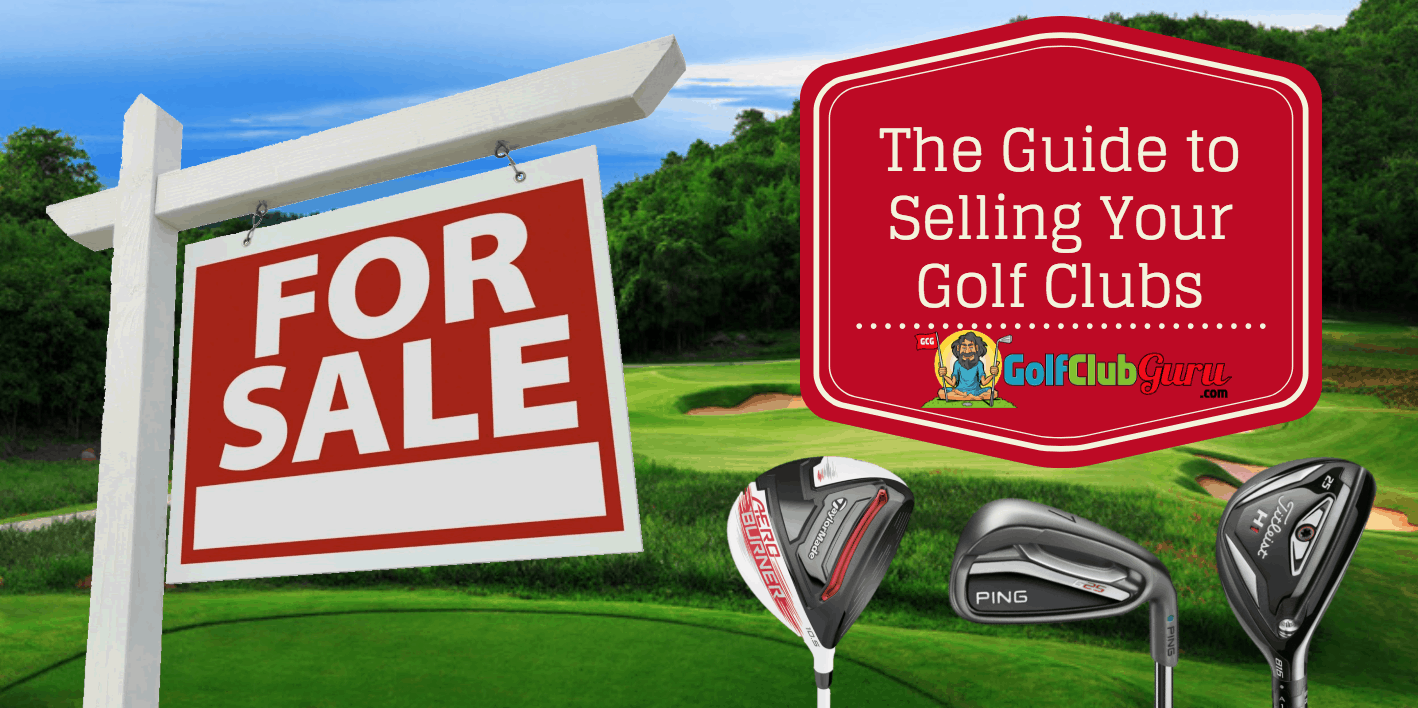 The Guide To Selling Your Golf Clubs Golf Club Guru