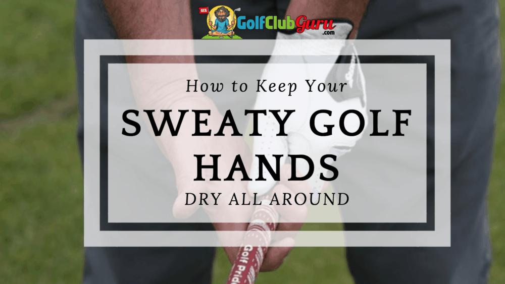 sweat golf grips hands hot