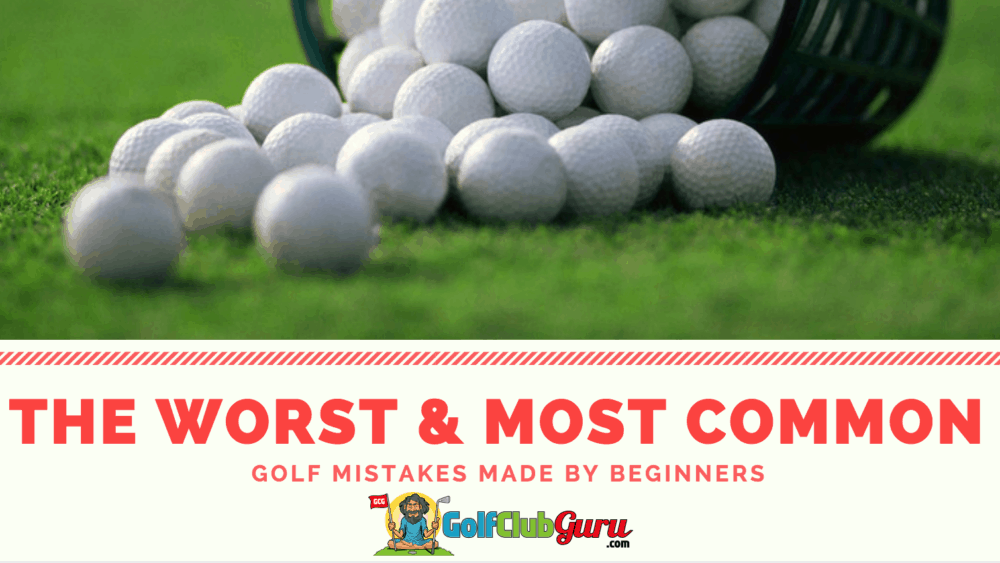 most common worst mistakes beginners make golf