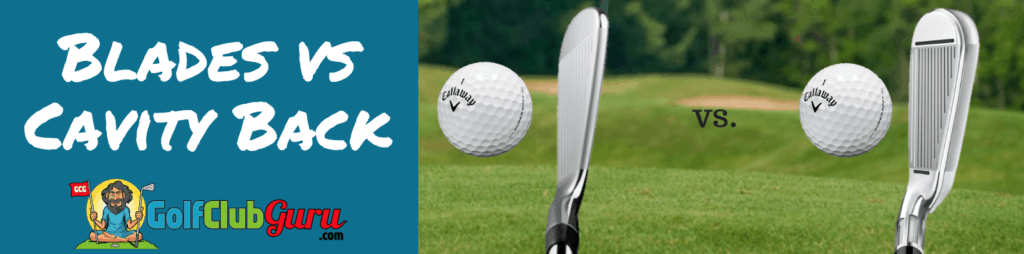Blades Vs Cavity Back Irons Comparion Golf Club Guru