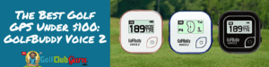 the best gps golf under 100 golfbuddy voice 2 review