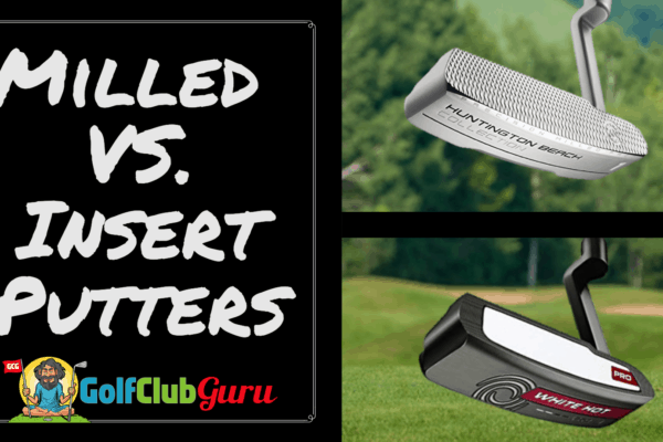 milled vs insert putters pros cons the best