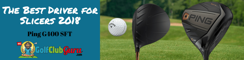 ping g400 sft driver best for slicers