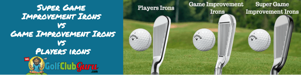 super game improvement irons vs players irons
