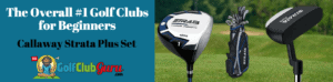 the best golf clubs for beginners strata plus