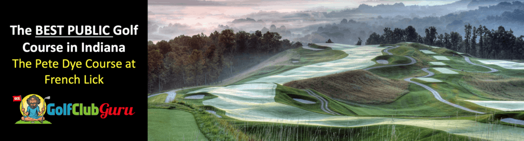 the nicest private golf course to play in indiana pete dye course french lick review price tee times