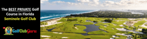 seminole golf club the most exclusive nicest private golf club in florida