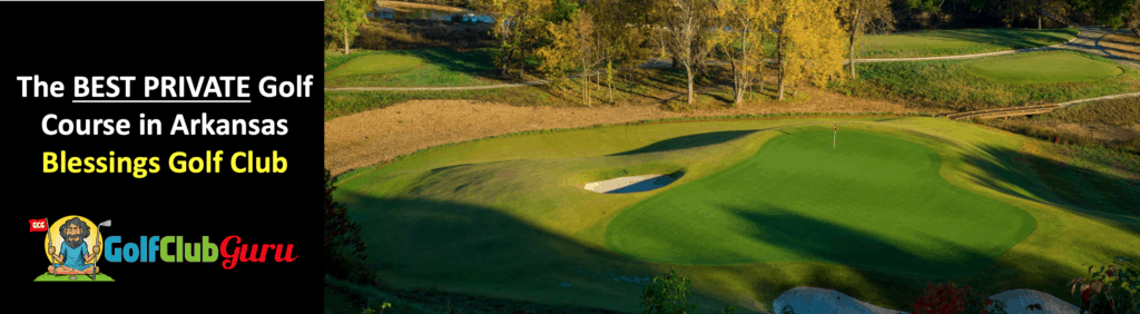 the best private exclusive golf club in arkansas blessings golf club