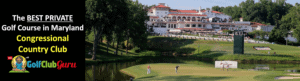 congressional country club the most exclusive private golf club in maryland