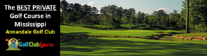 the best private golf club in MS annandale golf club