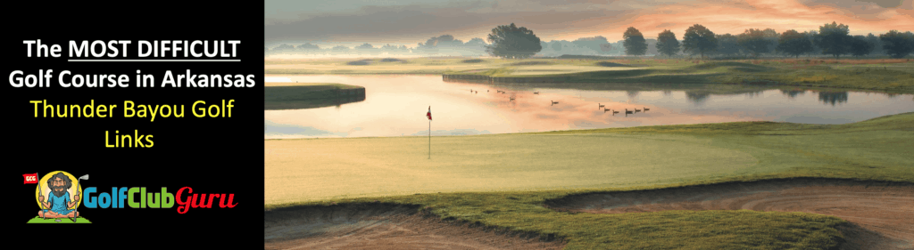 the hardest most challenging golf course in arkansas thunder bayou golf links review