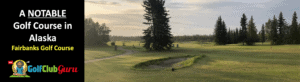the top most popular golf course in alaska fairbanks golf course
