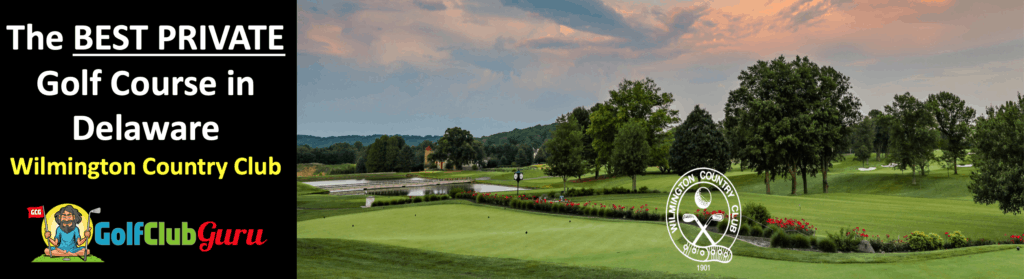 the best private golf club in the state of delaware wilmington country club