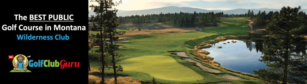 wilderness club the best public golf course in montana