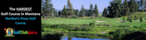 the most difficult challenging longest golf course in montana northern pines golf course