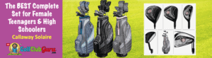 the best golf clubs for teenage girl 13 14 15 16 17 18 19