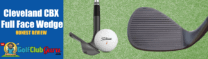 appearance performance review of cleveland cbx full face wedge