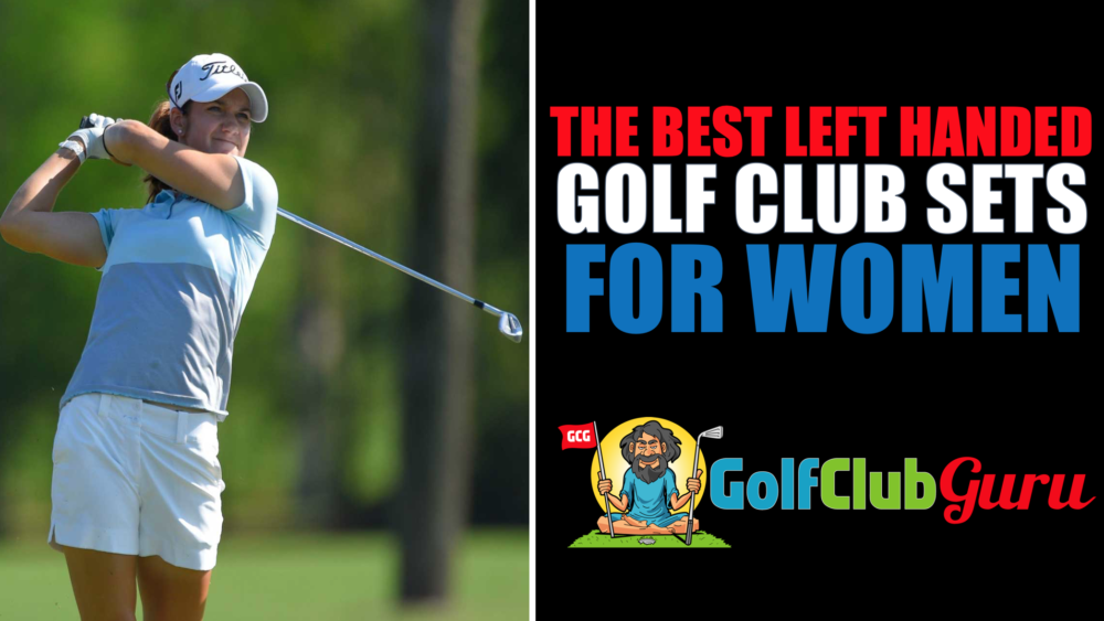 the best golf clubs for left handed women ladies