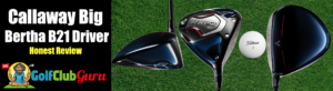 callaway big bertha b21 golf club review appearance performance