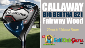 callaway big bertha b21 fairway wood review 2021