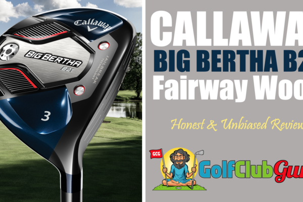 callaway big bertha b21 fairway wood review 2021
