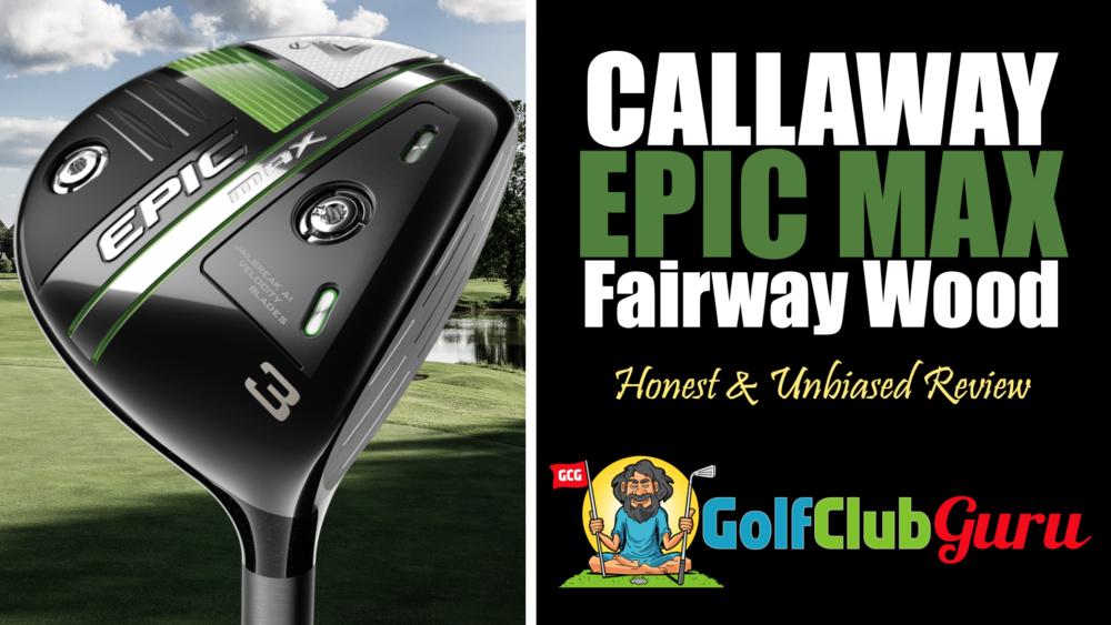 callaway epic max fairway wood review