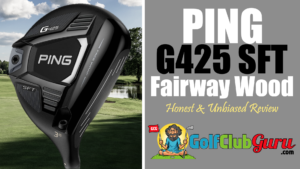 review of ping g425 sft fairway wood 2021 honest