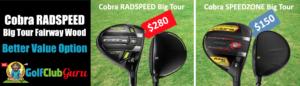 cobra radspeed vs speedzone big tour fairway wood comparison